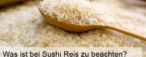 Was ist bei Sushi Reis zu beachten?